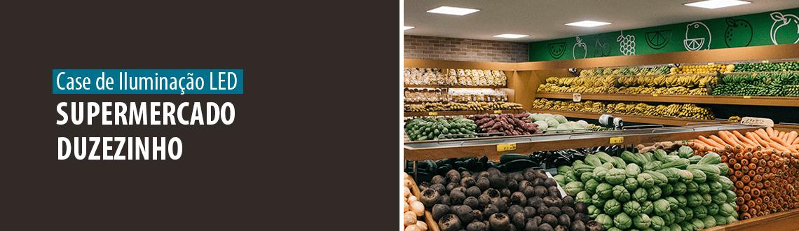 Lumicenter - Case de Sucesso - Iluminação LED - Supermercado Duzezinho