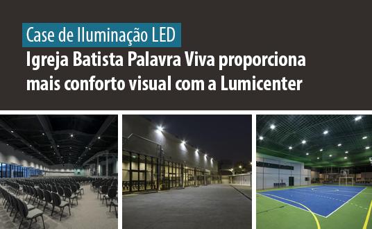 Case de Sucesso - Iluminação LED - Igreja Batista Palavra Viva proporciona mais conforto visual com a Lumicenter