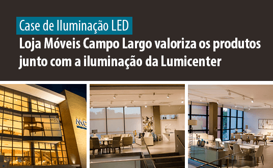 Case de Sucesso - Iluminação LED para Varejo - Obra 100% LED: Loja Campo Largo
