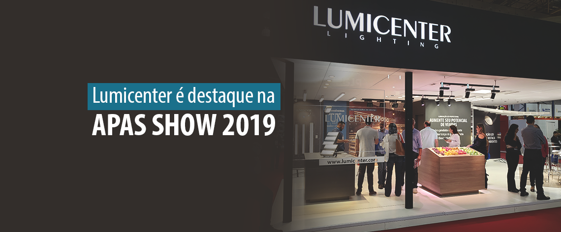 Lumicenter é destaque na APAS Show 2019