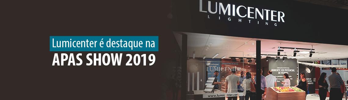 Lumicenter é destaque na APAS Show 2019