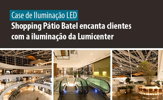 Lumicenter Lighting - Case de Sucesso - Iluminação LED - Shopping Pátio Batel encanta clientes com a iluminação da Lumicenter