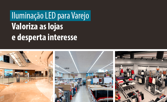 Iluminação LED para Varejo - Valoriza as lojas e desperta interesse