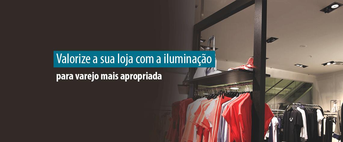 Lumicenter Blog -Valorize a sua loja com a iluminação para varejo mais apropriada