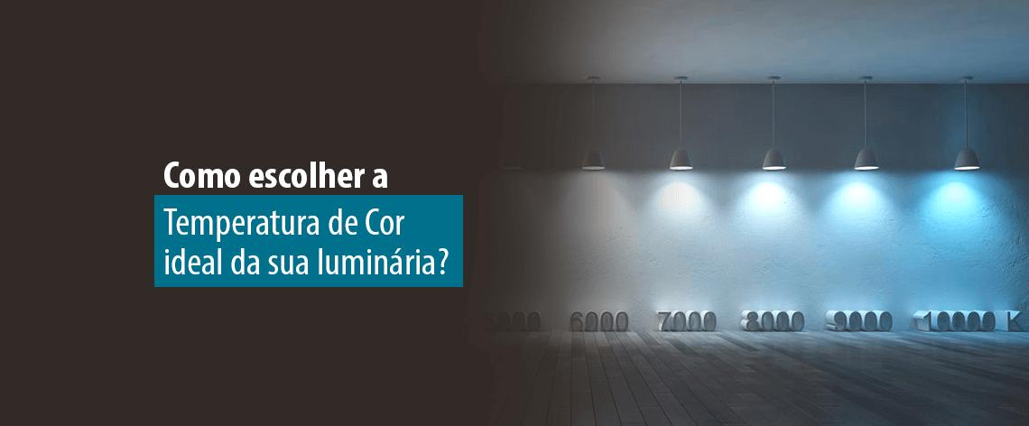 Lumicenter Lighting - Blog - Como escolher a temperatura de cor ideal da sua luminária - Banner Destaque