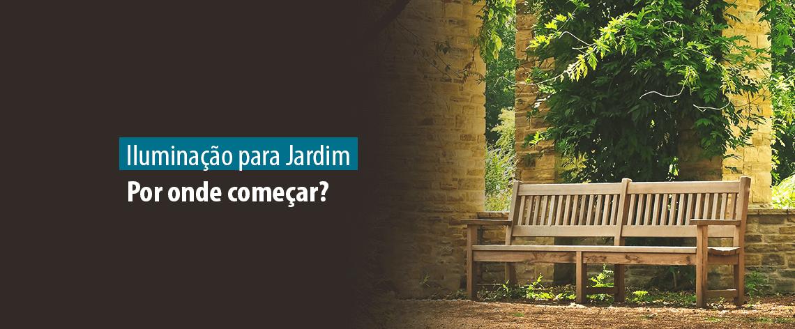 Lumicenter Lighting - Iluminação para Jardim: Por onde começar?